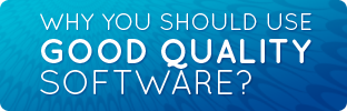 Why you should use Good Quality Software?